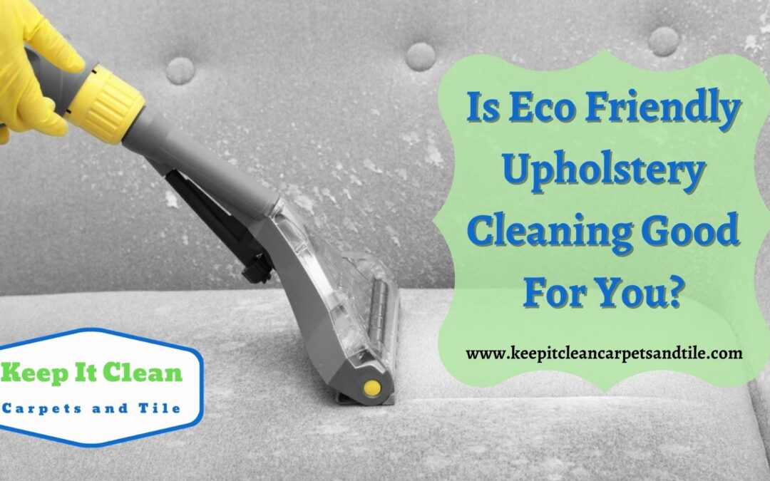 Is Eco Friendly Upholstery Cleaning Good For You?