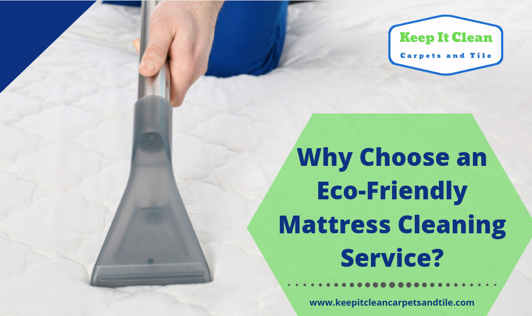 Why Choose An Eco-Friendly Mattress Cleaning Service?