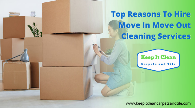 Top Reasons To Hire Move In Move Out Cleaning Services